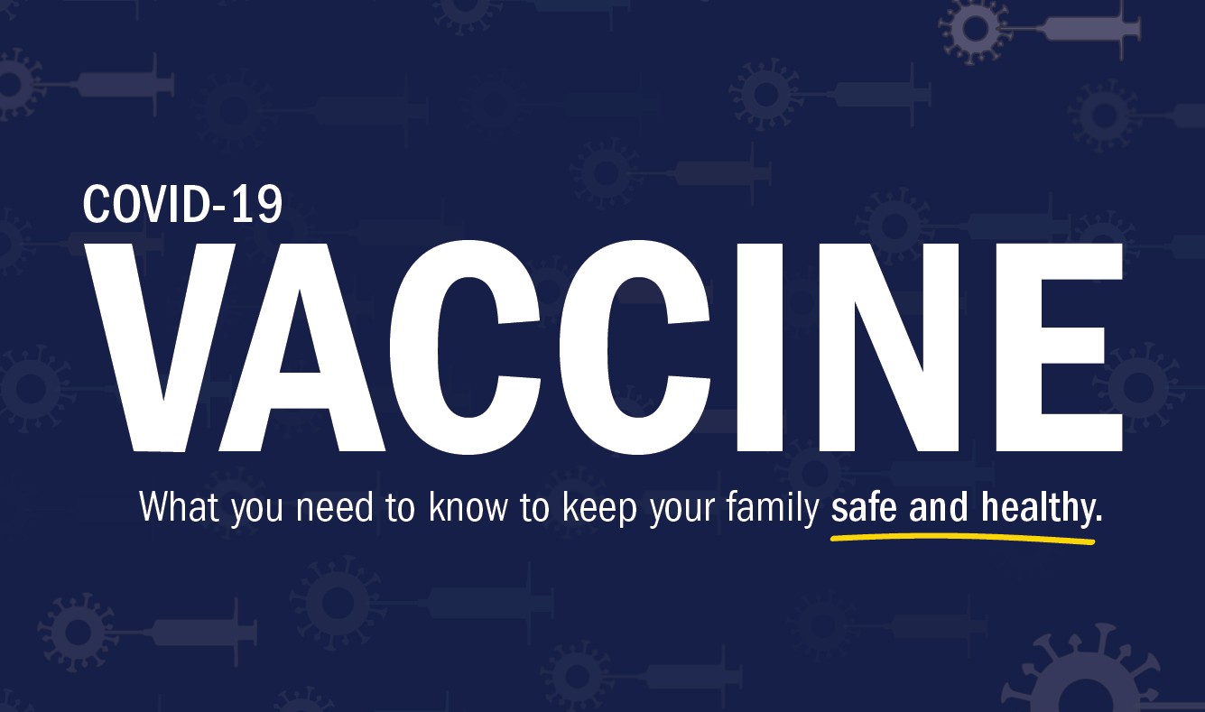 "Image with text ""COVID-19 Vaccine: What you need to know to keep your family safe and healthy."""