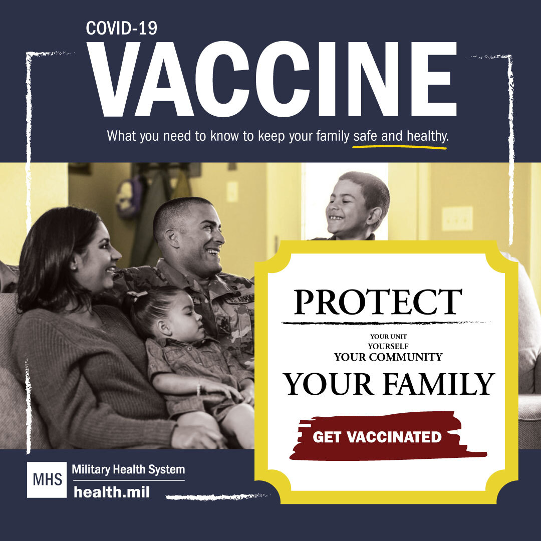 Health.mil Infographic: COVID-19 Vaccine. What you need to know to keep your family safe and healthy. Protect your unit, yourself, your community, your family. Get vaccinated.