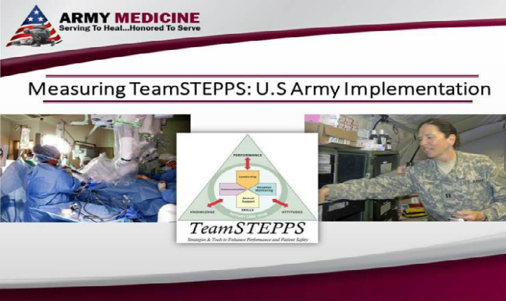 The DoD PSP team commends the MEDCOM for its implementation of TeamSTEPPS and the T-TPQ.  It is this type of well-thought out and carefully planned application of TeamSTEPPS that will continue to move MHS forward and towards becoming a high performing, highly reliable health care system.
